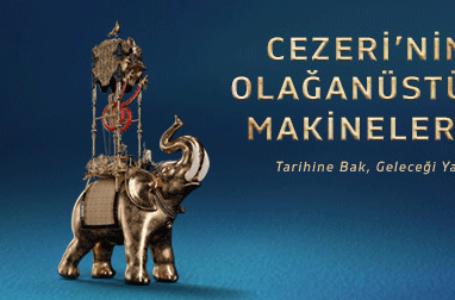 """""""Cezeri'nin Olağanüstü Makineleri"""" Sergisi"""