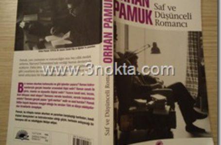 Saf ve Düşünceli Romancı, Orhan Pamuk, Kitap-Yorum